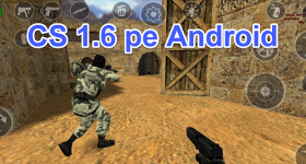 Counter Strike 1.6 pe Android, jocul original de pe PC pe telefon