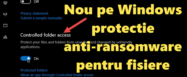 Anti ransomware anti criptare fișiere NOU în Windows Defender