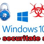 Setare simpla securitate maxima pe Windows - baza unui PC protejat