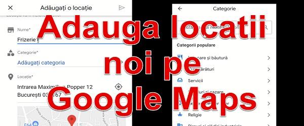Adăugare locație lipsă pe Google Maps