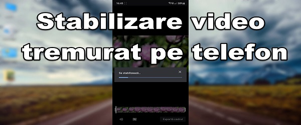 Tutorial stabilizare video a filmarilor tremurate